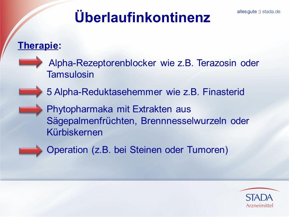 Überlaufinkontinenz Therapie: Alpha-Rezeptorenblocker wie z.B. Terazosin oder Tamsulosin 5 Alpha-Reduktasehemmer wie z.B. Finasterid Phytopharmaka mit
