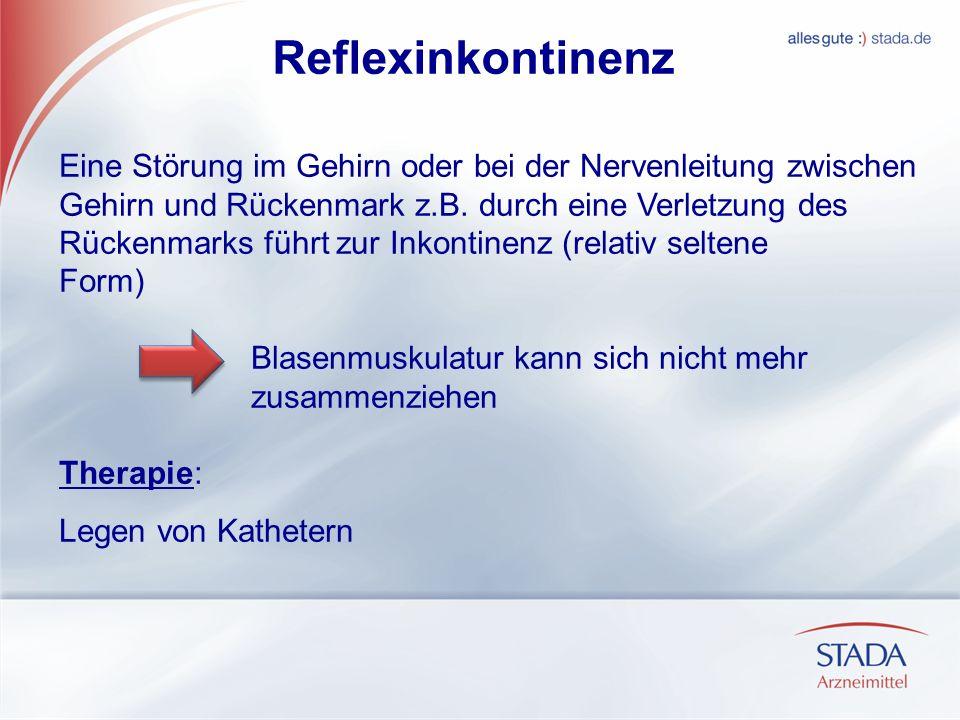 Reflexinkontinenz Eine Störung im Gehirn oder bei der Nervenleitung zwischen Gehirn und Rückenmark z.B. durch eine Verletzung des Rückenmarks führt zu