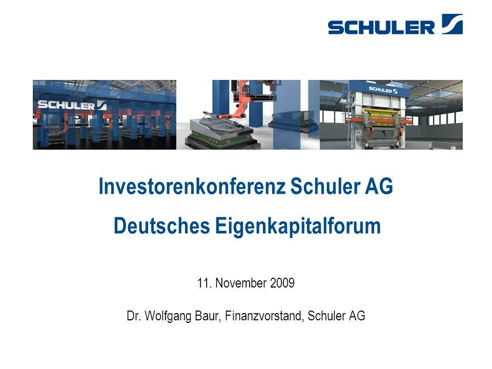 1 Investorenkonferenz Schuler AG Deutsches Eigenkapitalforum 11. November 2009 Dr. Wolfgang Baur, Finanzvorstand, Schuler AG