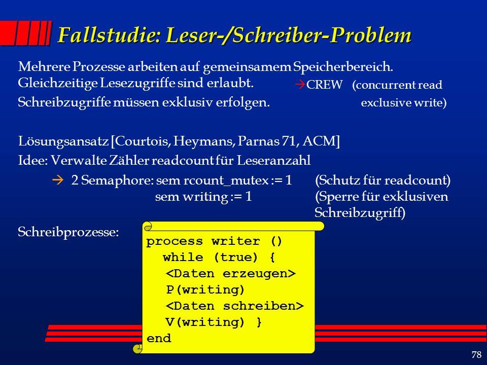 78 Fallstudie: Leser-/Schreiber-Problem Mehrere Prozesse arbeiten auf gemeinsamem Speicherbereich.