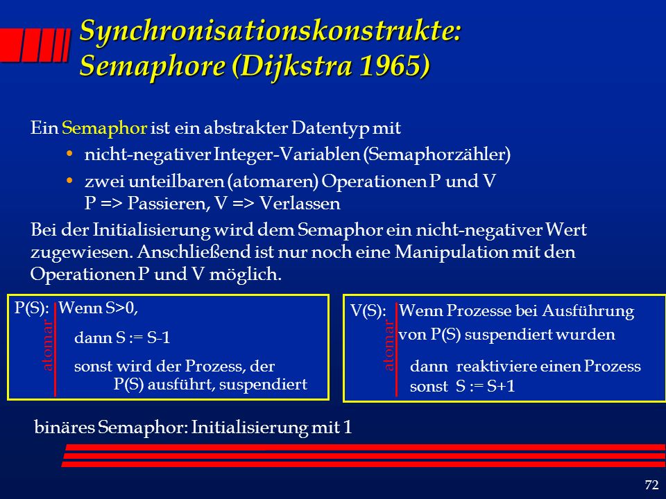 73 Semaphore in MPD Semaphor-Deklaration: sem sem_def, sem_def Semaphor-Definition: sem id [subscripts] = expr einzelnes Semaphor Feld von Semaphoren Operationen:P(sem_id [subscripts]) V(sem_id [subscripts])