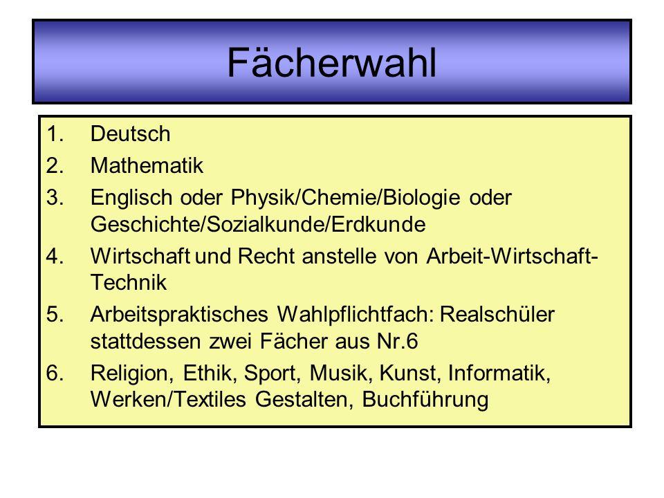 Fächerwahl 1.Deutsch 2.Mathematik 3.Englisch oder Physik/Chemie/Biologie oder Geschichte/Sozialkunde/Erdkunde 4.Wirtschaft und Recht anstelle von Arbe