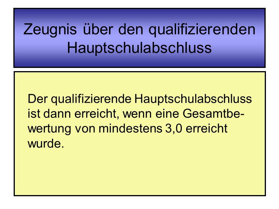 Zeugnis über den qualifizierenden Hauptschulabschluss Der qualifizierende Hauptschulabschluss ist dann erreicht, wenn eine Gesamtbe- wertung von minde