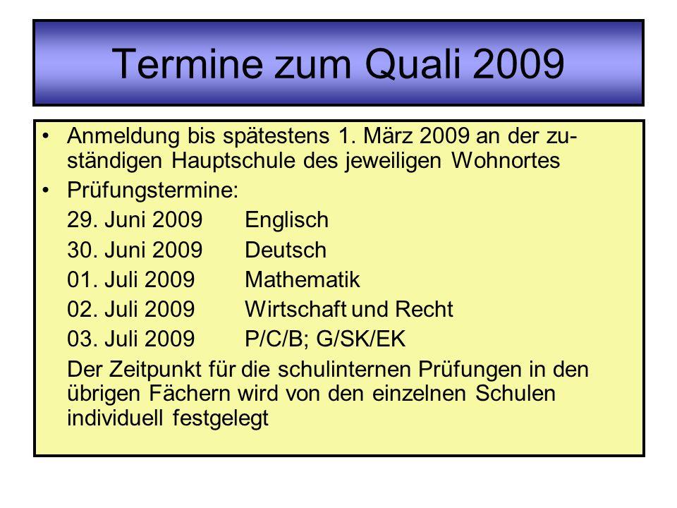 Termine zum Quali 2009 Anmeldung bis spätestens 1. März 2009 an der zu- ständigen Hauptschule des jeweiligen Wohnortes Prüfungstermine: 29. Juni 2009E