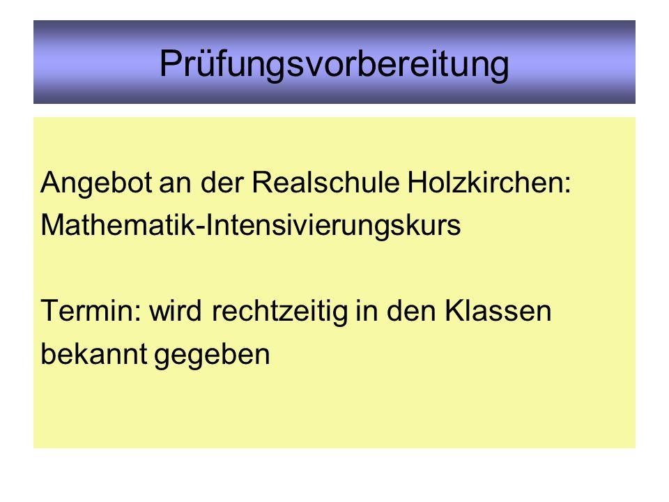 Prüfungsvorbereitung Angebot an der Realschule Holzkirchen: Mathematik-Intensivierungskurs Termin: wird rechtzeitig in den Klassen bekannt gegeben