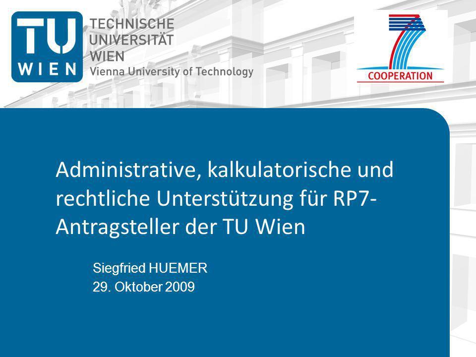 Administrative, kalkulatorische und rechtliche Unterstützung für RP7- Antragsteller der TU Wien Siegfried HUEMER 29.