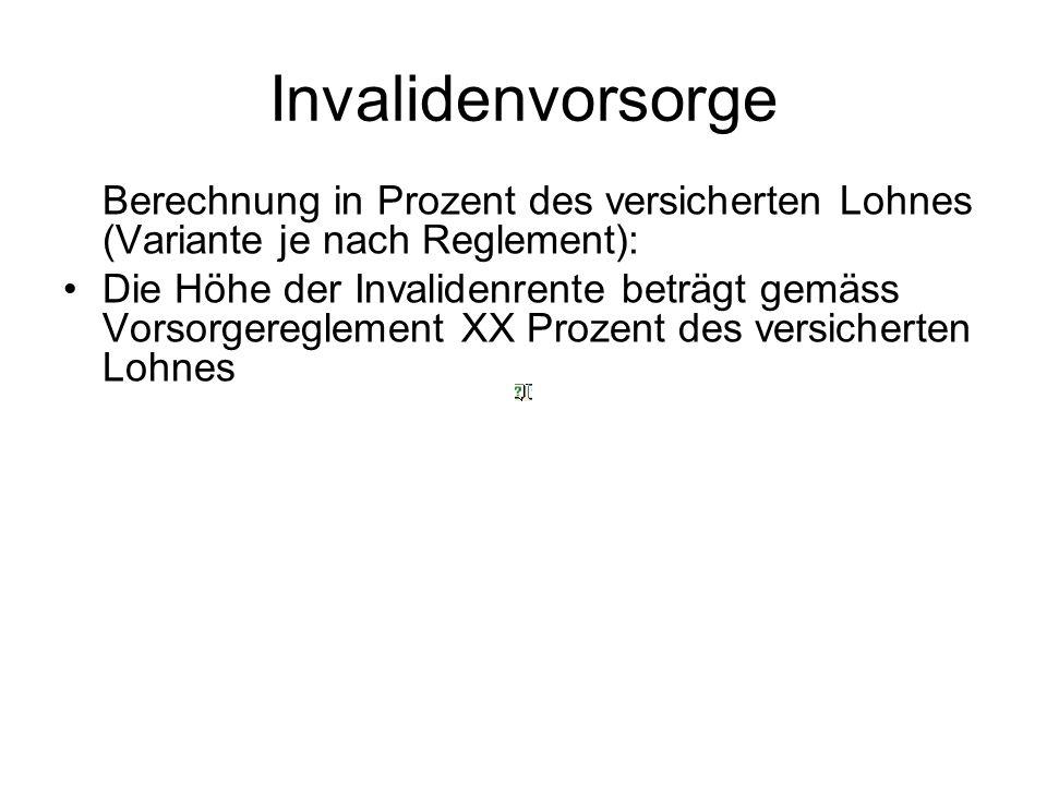 Invalidenvorsorge Berechnungsbeispiel nach BVG: angespartes AltersguthabenCHF 374117.65 künftige AltersgutschriftenCHF 120000.- TotalCHF 494117.65 Der Umwandlungssatz betrage 6,8%.