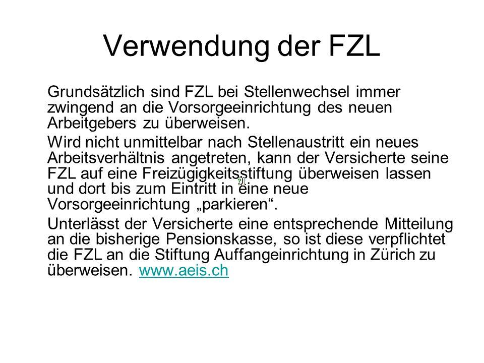 Barauszahlung der FZL In folgenden Fällen kann eine Barauszahlung der FZL an den Versicherten erfolgen: Aufnahme einer selbständigen Erwerbstätigkeit ohne weiterhin obligatorisch dem BVG zu unterstehen Geringfügigkeit der FZL (FZL ist geringer als ein Jahresbeitrag des Versicherten) Definitives Verlassen der Schweiz in ein Land ausserhalb des EU-/EFTA-Raumes Bei definitivem Verlassen der Schweiz in ein EU-/EFTA- Land, kann nur der ausserobligatorische Teil der FZL bar ausbezahlt werden.