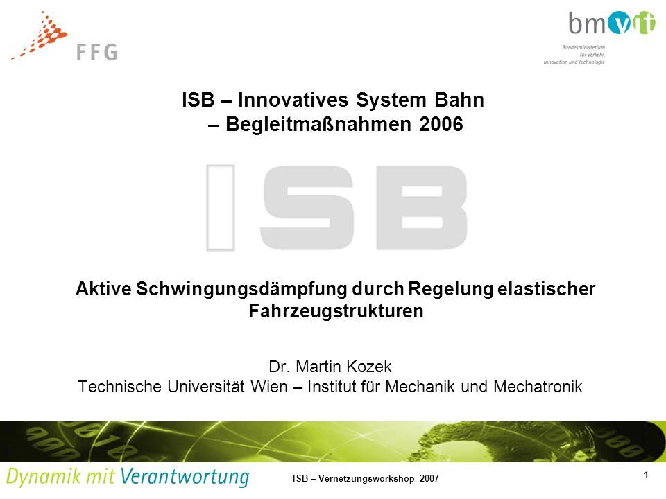 1 ISB – Vernetzungsworkshop 2007 ISB – Innovatives System Bahn – Begleitmaßnahmen 2006 Dr. Martin Kozek Technische Universität Wien – Institut für Mec