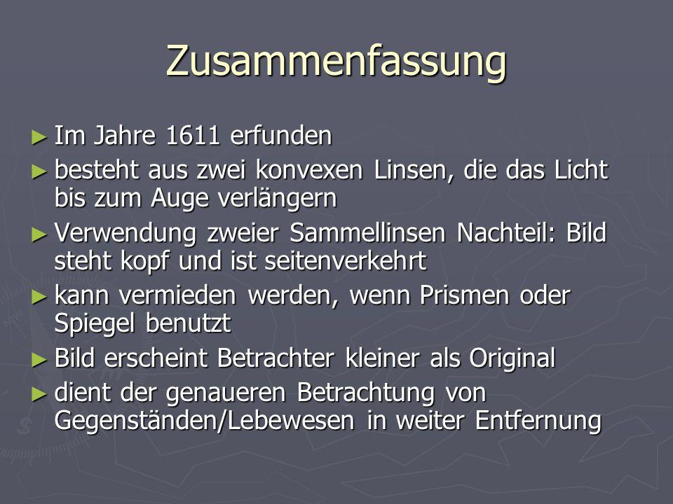 Zusammenfassung Im Jahre 1611 erfunden Im Jahre 1611 erfunden besteht aus zwei konvexen Linsen, die das Licht bis zum Auge verlängern besteht aus zwei