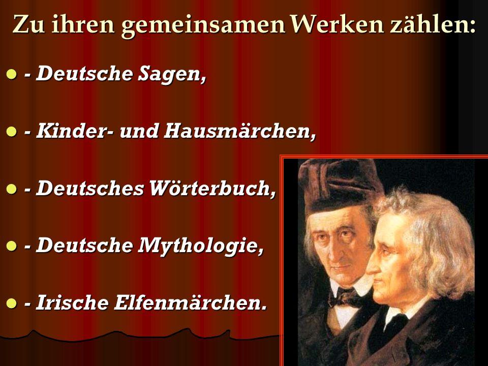 Zu ihren gemeinsamen Werken zählen: - Deutsche Sagen, - Deutsche Sagen, - Kinder- und Hausmärchen, - Kinder- und Hausmärchen, - Deutsches Wörterbuch,