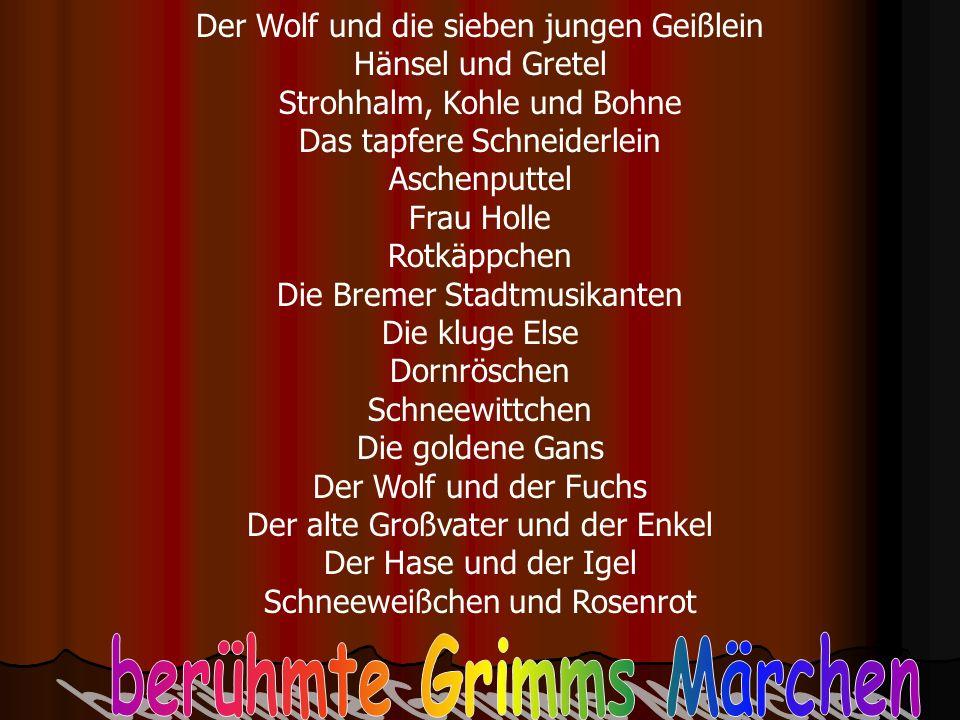 Der Wolf und die sieben jungen Geißlein Hänsel und Gretel Strohhalm, Kohle und Bohne Das tapfere Schneiderlein Aschenputtel Frau Holle Rotkäppchen Die