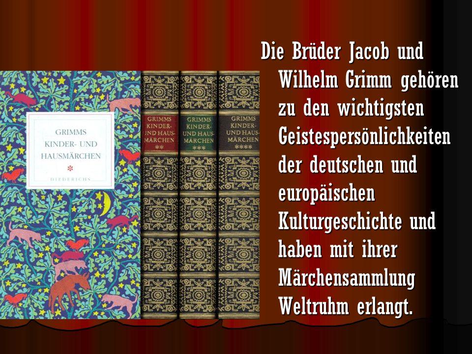 Die Brüder Jacob und Wilhelm Grimm gehören zu den wichtigsten Geistespersönlichkeiten der deutschen und europäischen Kulturgeschichte und haben mit ih
