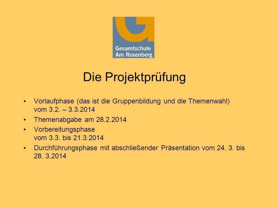 Die Projektprüfung Vorlaufphase (das ist die Gruppenbildung und die Themenwahl) vom 3.2. – 3.3.2014 Themenabgabe am 28.2.2014 Vorbereitungsphase vom 3