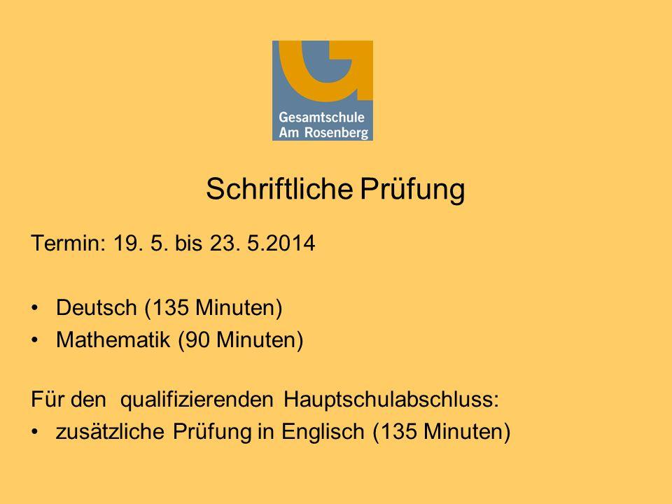 Schriftliche Prüfung Termin: 19. 5. bis 23. 5.2014 Deutsch (135 Minuten) Mathematik (90 Minuten) Für den qualifizierenden Hauptschulabschluss: zusätzl
