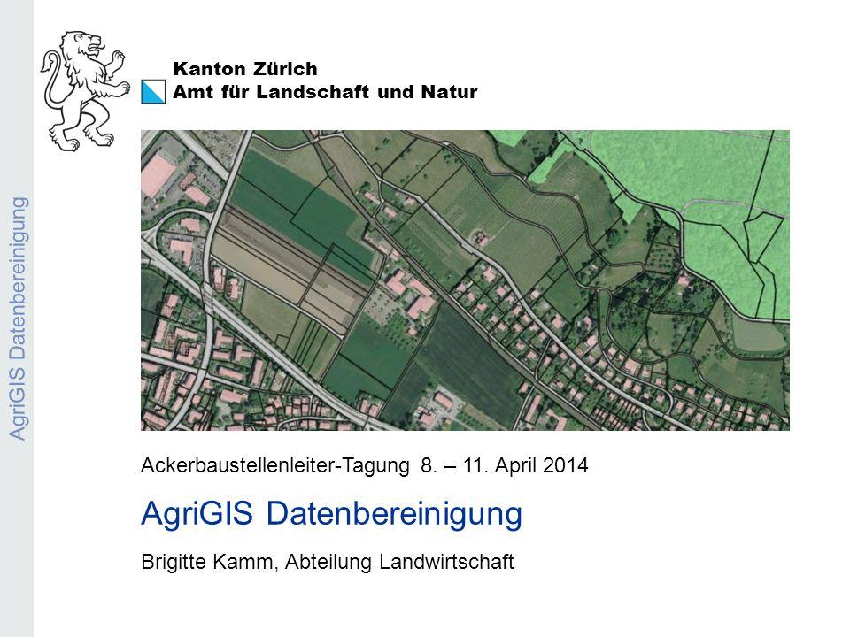 Kanton Zürich Amt für Landschaft und Natur Pflanzenschutzmittel-Anlysen 2013 AgriGIS Datenbereinigung Ackerbaustellenleiter-Tagung 8. – 11. April 2014