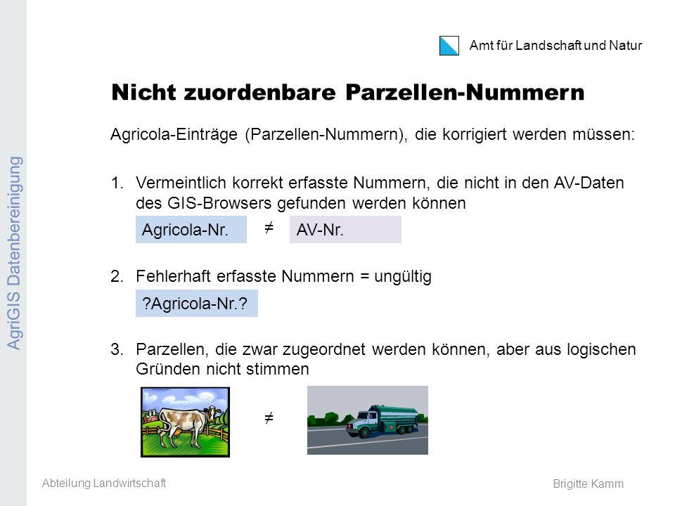 Amt für Landschaft und Natur Brigitte Kamm Nicht zuordenbare Parzellen-Nummern Agricola-Einträge (Parzellen-Nummern), die korrigiert werden müssen: 1.