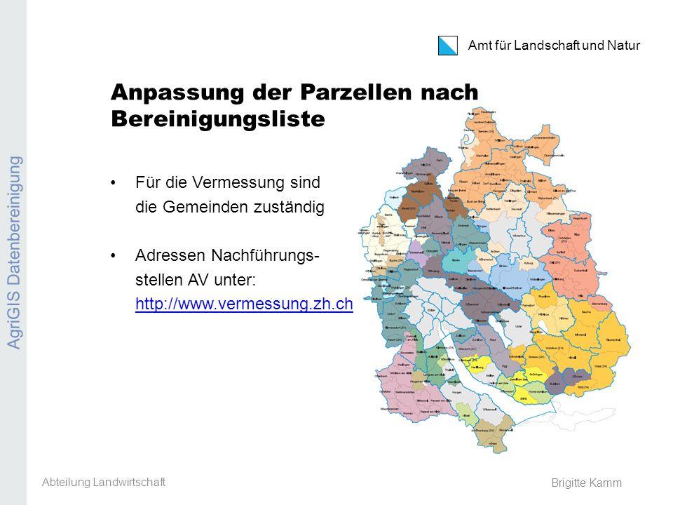 Amt für Landschaft und Natur Brigitte Kamm Anpassung der Parzellen nach Bereinigungsliste Für die Vermessung sind die Gemeinden zuständig Adressen Nac