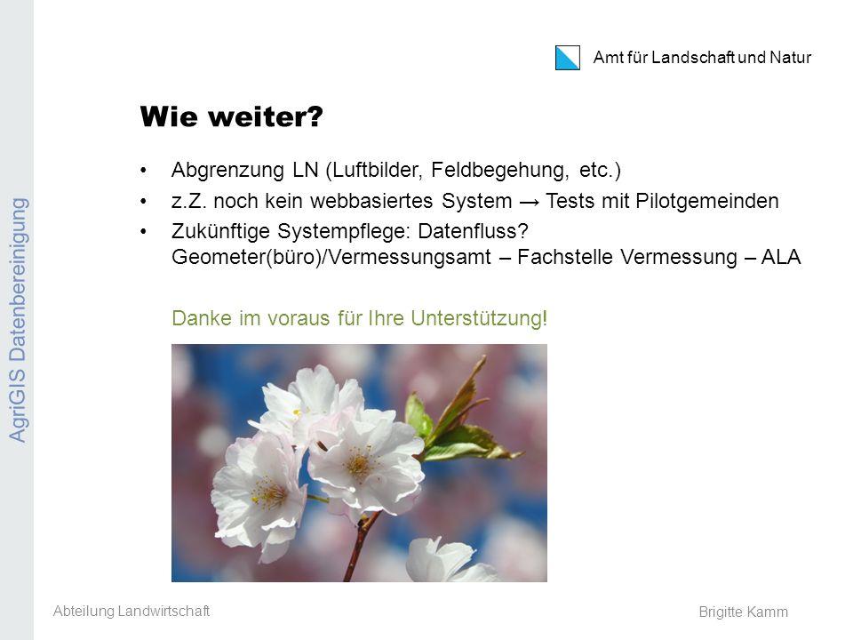 Amt für Landschaft und Natur Brigitte Kamm Wie weiter? Abgrenzung LN (Luftbilder, Feldbegehung, etc.) z.Z. noch kein webbasiertes System Tests mit Pil