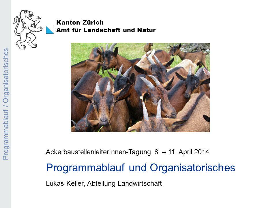 Kanton Zürich Amt für Landschaft und Natur Programmablauf / Organisatorisches AckerbaustellenleiterInnen-Tagung 8.