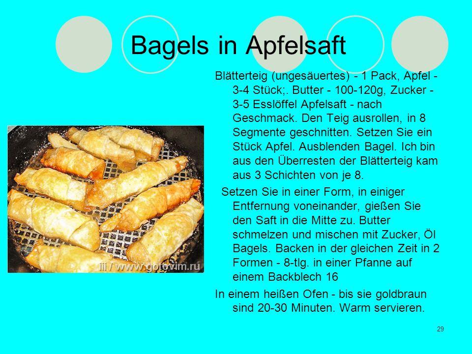 Bagels in Apfelsaft Blätterteig (ungesäuertes) - 1 Pack, Apfel - 3-4 Stück;. Butter - 100-120g, Zucker - 3-5 Esslöffel Apfelsaft - nach Geschmack. Den