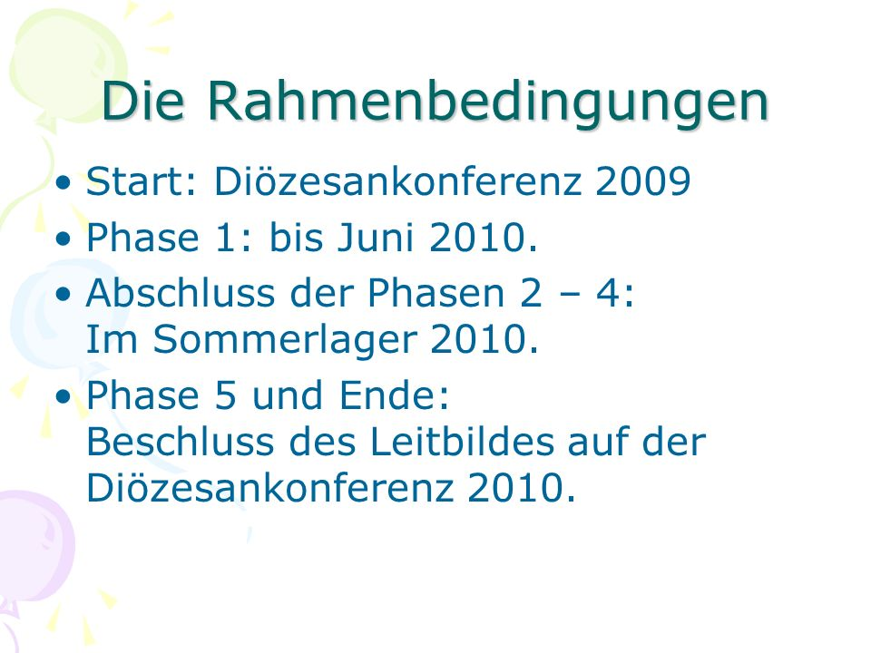 Die Rahmenbedingungen Start: Diözesankonferenz 2009 Phase 1: bis Juni 2010. Abschluss der Phasen 2 – 4: Im Sommerlager 2010. Phase 5 und Ende: Beschlu