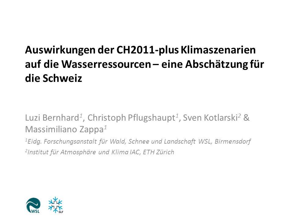 Auswirkungen der CH2011-plus Klimaszenarien auf die Wasserressourcen – eine Abschätzung für die Schweiz Luzi Bernhard 1, Christoph Pflugshaupt 1, Sven