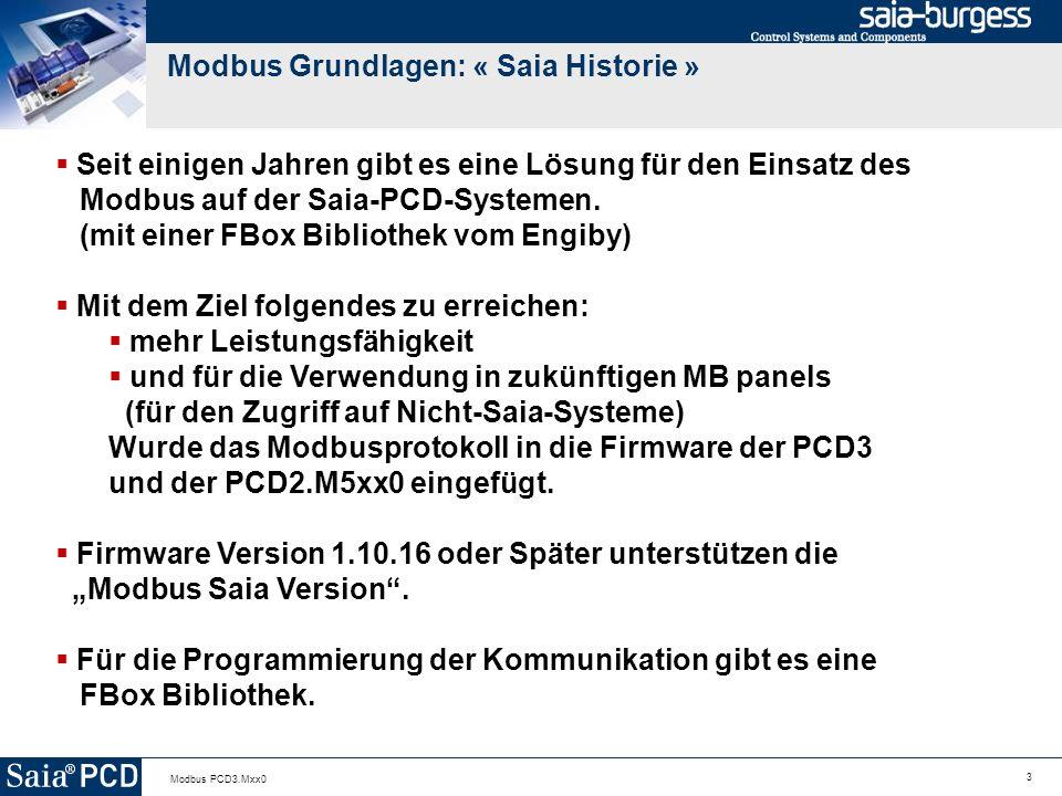 3 Modbus PCD3.Mxx0 Modbus Grundlagen: « Saia Historie » Seit einigen Jahren gibt es eine Lösung für den Einsatz des Modbus auf der Saia-PCD-Systemen.
