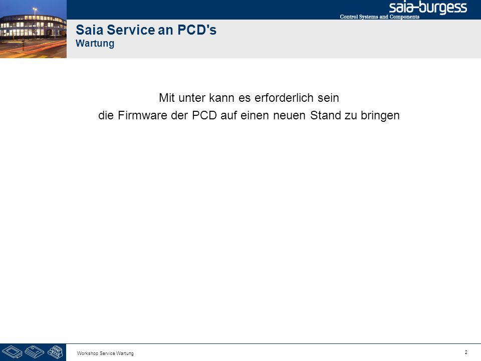 13 Workshop Service Wartung Saia Service an PCD s Wartung Wir können die Uhrzeit vom PC auf die PCD kopieren.