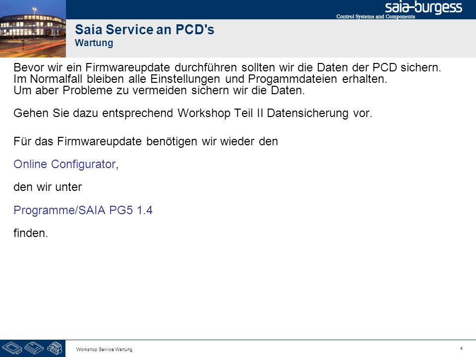 5 Workshop Service Wartung Saia Service an PCD s Wartung Waählen Sie in der Menüleiste Tools und im zugehörigen Auswahlmenü Download Firmware.