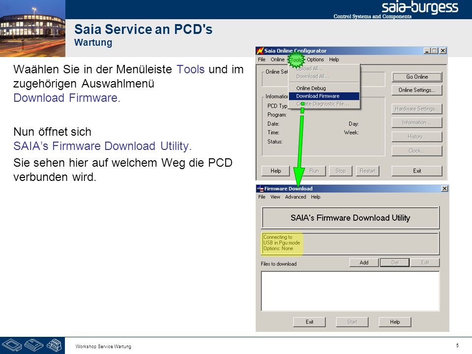 5 Workshop Service Wartung Saia Service an PCD's Wartung Waählen Sie in der Menüleiste Tools und im zugehörigen Auswahlmenü Download Firmware. Nun öff