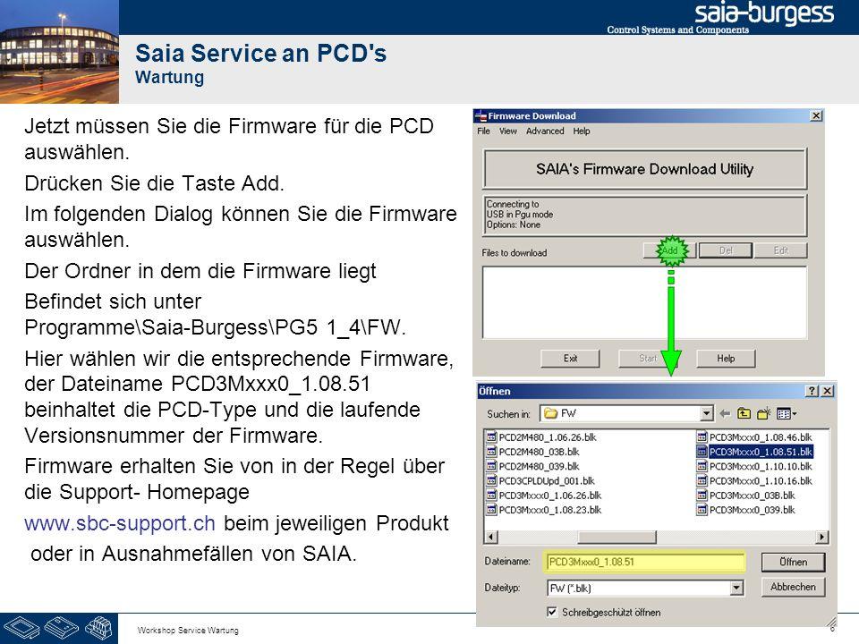 7 Workshop Service Wartung Saia Service an PCD s Wartung Vergewissern Sie sich das die ausgewählte Firmware auch für Ihre PCD ist.