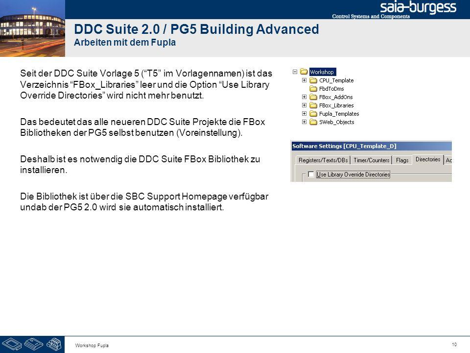 10 Workshop Fupla DDC Suite 2.0 / PG5 Building Advanced Arbeiten mit dem Fupla Seit der DDC Suite Vorlage 5 (T5 im Vorlagennamen) ist das Verzeichnis