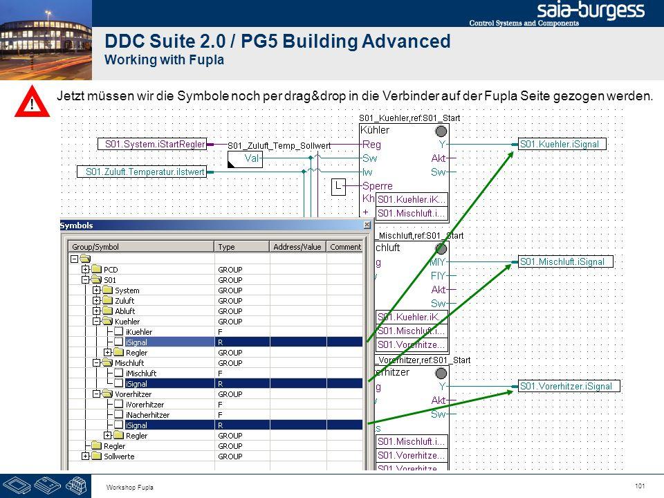 101 Workshop Fupla DDC Suite 2.0 / PG5 Building Advanced Working with Fupla Jetzt müssen wir die Symbole noch per drag&drop in die Verbinder auf der F