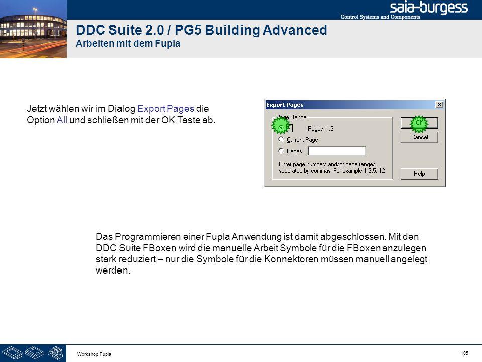 105 Workshop Fupla DDC Suite 2.0 / PG5 Building Advanced Arbeiten mit dem Fupla Jetzt wählen wir im Dialog Export Pages die Option All und schließen m