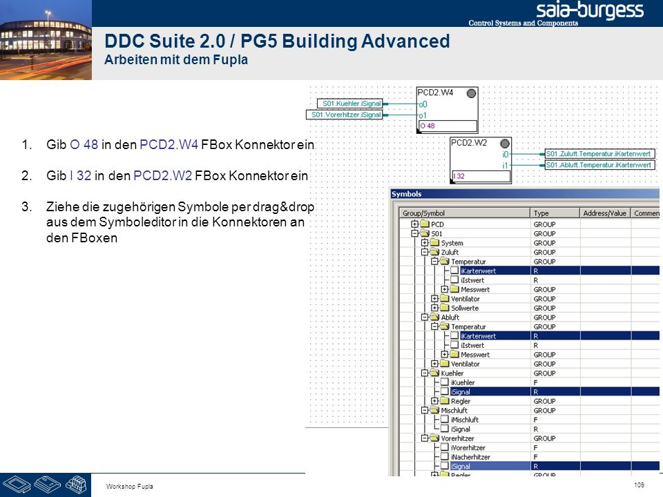 109 Workshop Fupla DDC Suite 2.0 / PG5 Building Advanced Arbeiten mit dem Fupla 1.Gib O 48 in den PCD2.W4 FBox Konnektor ein 2.Gib I 32 in den PCD2.W2