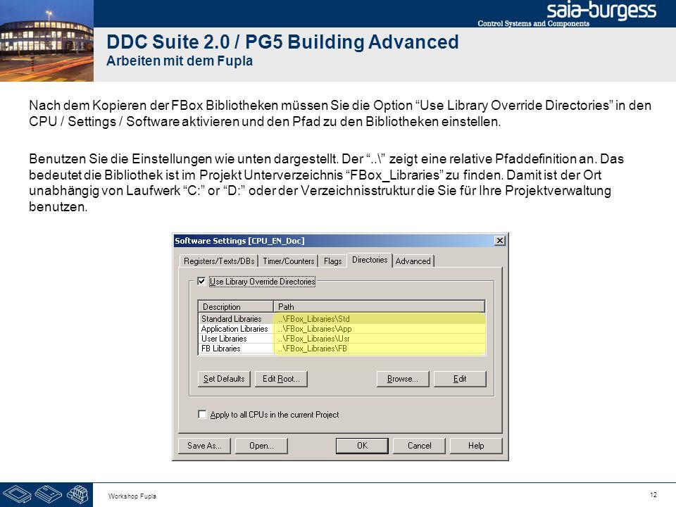 12 Workshop Fupla DDC Suite 2.0 / PG5 Building Advanced Arbeiten mit dem Fupla Nach dem Kopieren der FBox Bibliotheken müssen Sie die Option Use Libra