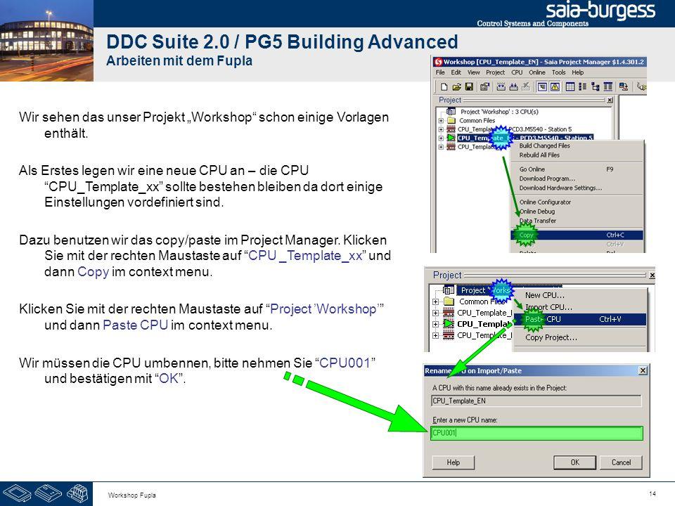 14 Workshop Fupla DDC Suite 2.0 / PG5 Building Advanced Arbeiten mit dem Fupla Wir sehen das unser Projekt Workshop schon einige Vorlagen enthält. Als