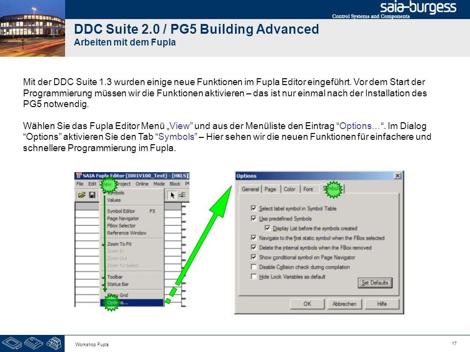 17 Workshop Fupla DDC Suite 2.0 / PG5 Building Advanced Arbeiten mit dem Fupla Mit der DDC Suite 1.3 wurden einige neue Funktionen im Fupla Editor ein