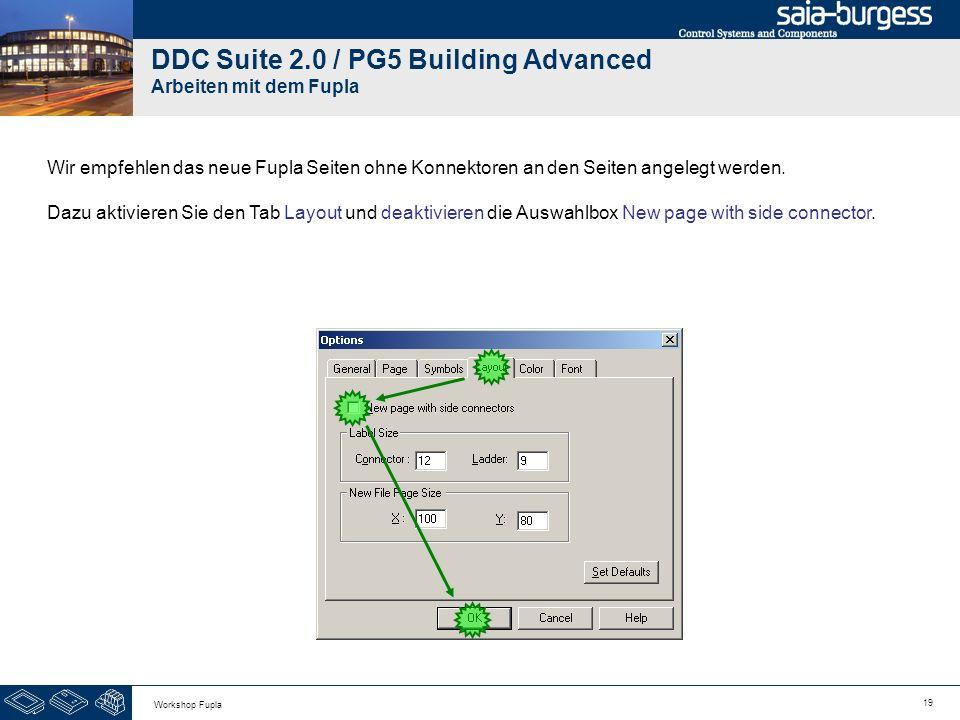 19 Workshop Fupla DDC Suite 2.0 / PG5 Building Advanced Arbeiten mit dem Fupla Wir empfehlen das neue Fupla Seiten ohne Konnektoren an den Seiten ange