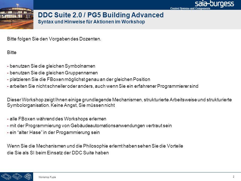 63 Workshop Fupla DDC Suite 2.0 / PG5 Building Advanced Arbeiten mit dem Fupla Jetzt fügen wir die Störüberwachung hinzu 1.Wähle im FBox selector aus Register Application die Familie DDC Stoerungen 2.Klick auf FBox Motor 1-stufig 2.0 3.Platziere 2 FBoxen an der gleichen Position wie im Bild dargestellt