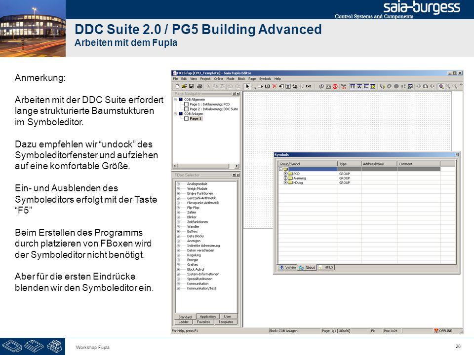 20 Workshop Fupla DDC Suite 2.0 / PG5 Building Advanced Arbeiten mit dem Fupla Anmerkung: Arbeiten mit der DDC Suite erfordert lange strukturierte Bau