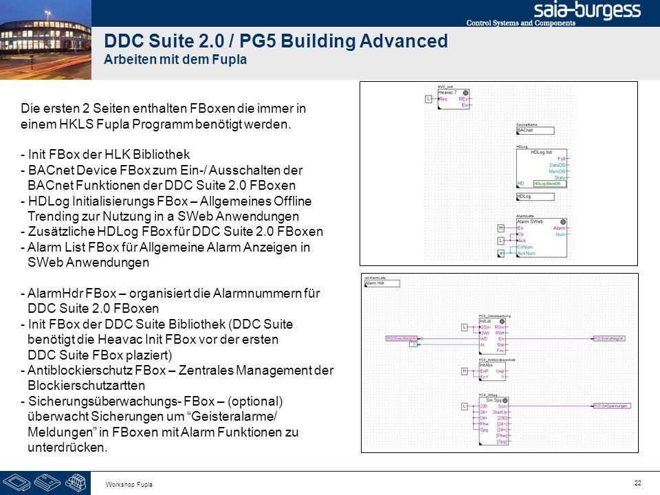 22 Workshop Fupla DDC Suite 2.0 / PG5 Building Advanced Arbeiten mit dem Fupla Die ersten 2 Seiten enthalten FBoxen die immer in einem HKLS Fupla Prog