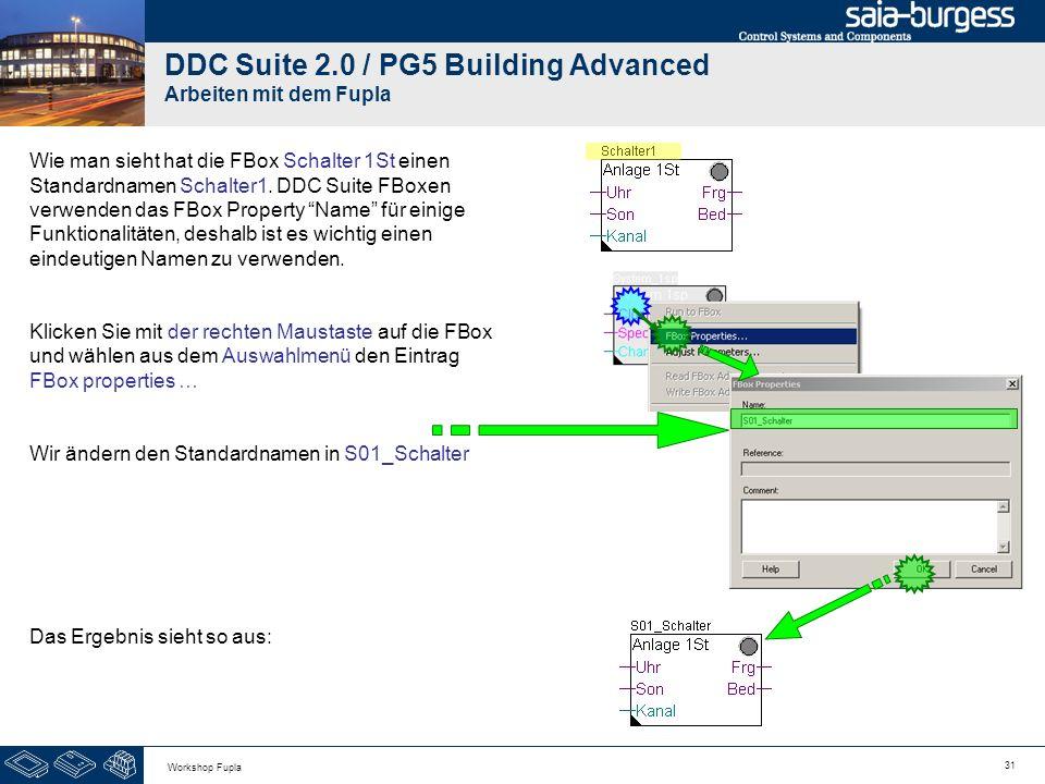 31 Workshop Fupla DDC Suite 2.0 / PG5 Building Advanced Arbeiten mit dem Fupla Wie man sieht hat die FBox Schalter 1St einen Standardnamen Schalter1.