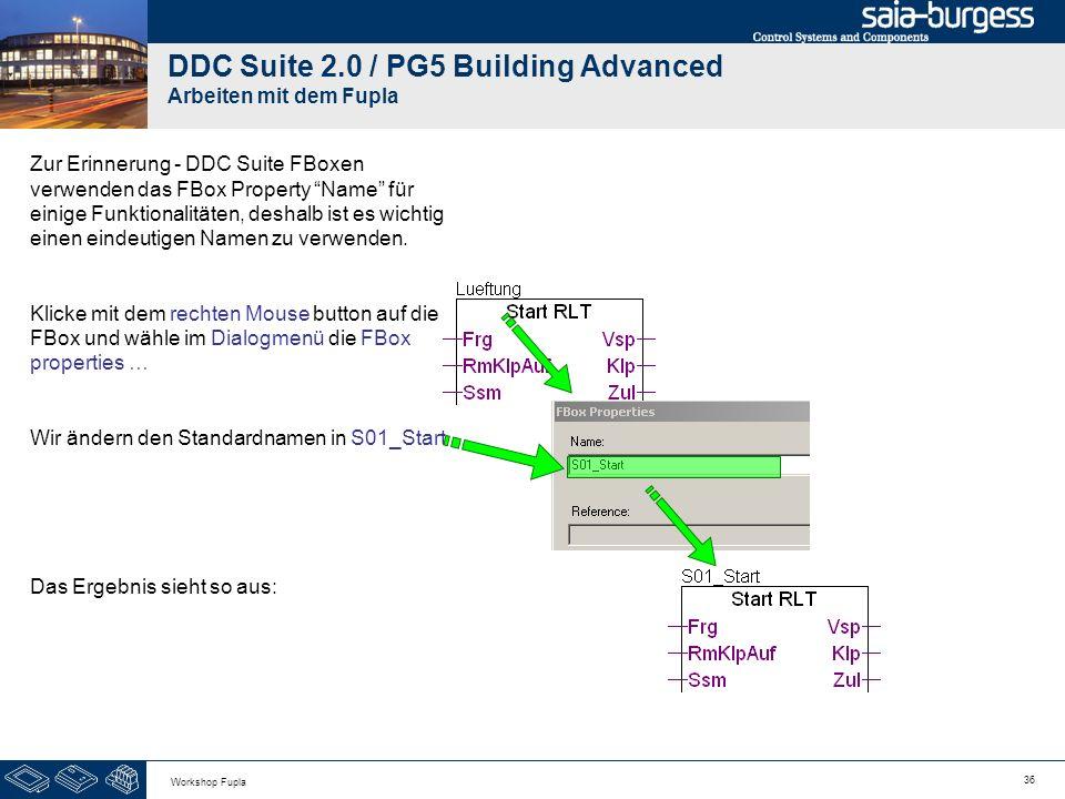 36 Workshop Fupla Zur Erinnerung - DDC Suite FBoxen verwenden das FBox Property Name für einige Funktionalitäten, deshalb ist es wichtig einen eindeut