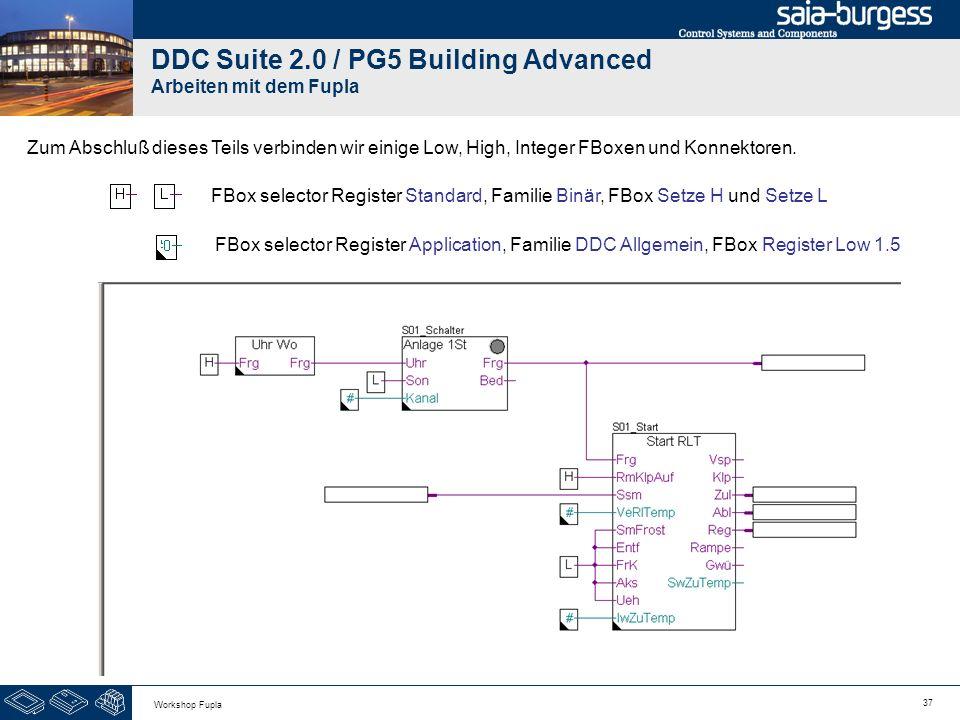 37 Workshop Fupla DDC Suite 2.0 / PG5 Building Advanced Arbeiten mit dem Fupla Zum Abschluß dieses Teils verbinden wir einige Low, High, Integer FBoxe