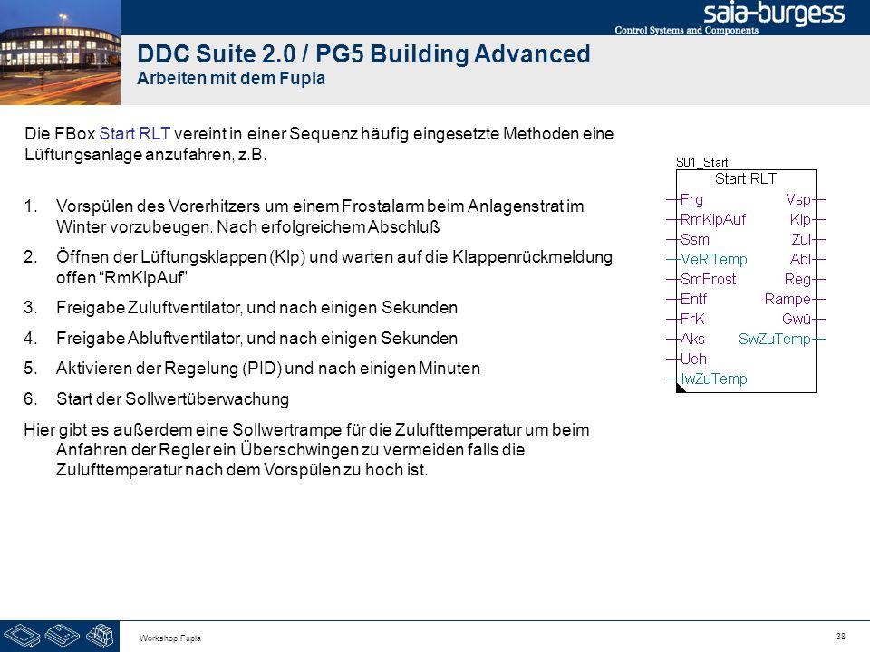 38 Workshop Fupla DDC Suite 2.0 / PG5 Building Advanced Arbeiten mit dem Fupla Die FBox Start RLT vereint in einer Sequenz häufig eingesetzte Methoden