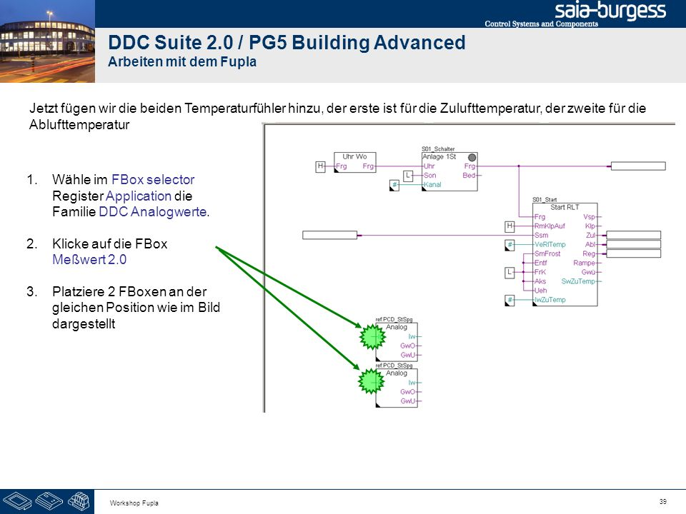 39 Workshop Fupla DDC Suite 2.0 / PG5 Building Advanced Arbeiten mit dem Fupla 1.Wähle im FBox selector Register Application die Familie DDC Analogwer