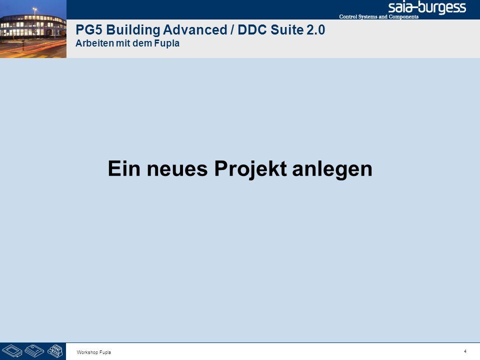 5 Workshop Fupla DDC Suite 2.0 / PG5 Building Advanced Arbeiten mit dem Fupla Ein neues DDC Suite Projekt kann in der PG5 mit Project/New… gestartet werden.