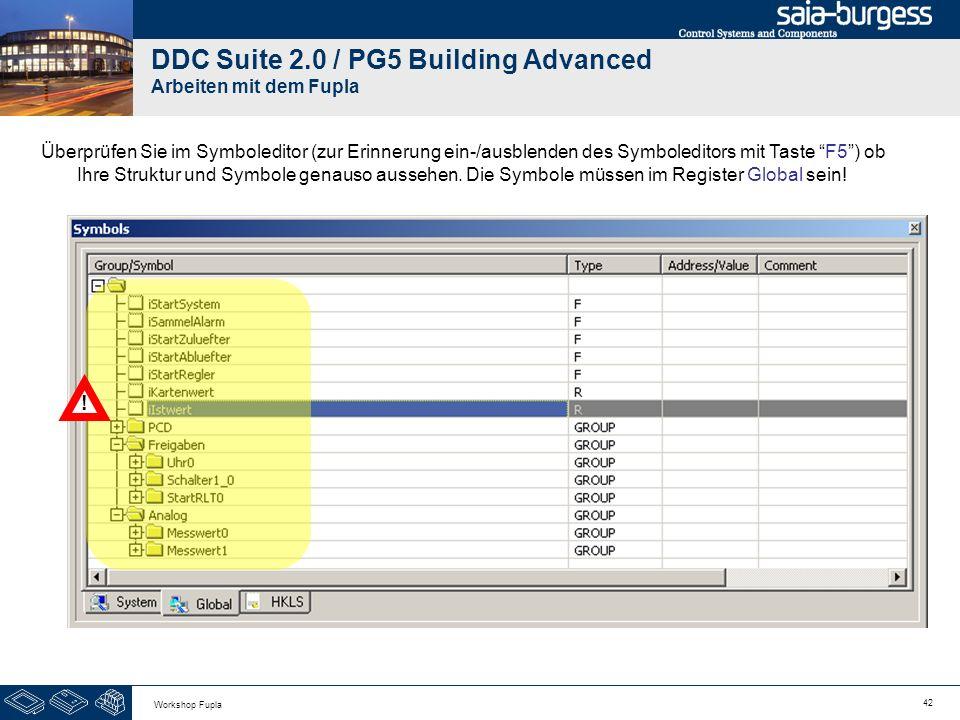 42 Workshop Fupla DDC Suite 2.0 / PG5 Building Advanced Arbeiten mit dem Fupla Überprüfen Sie im Symboleditor (zur Erinnerung ein-/ausblenden des Symb